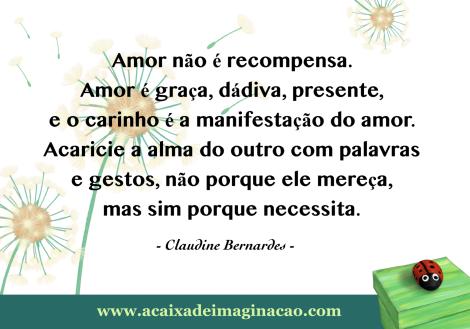 Frase sobre amor não é recompensa Claudine Bernardes